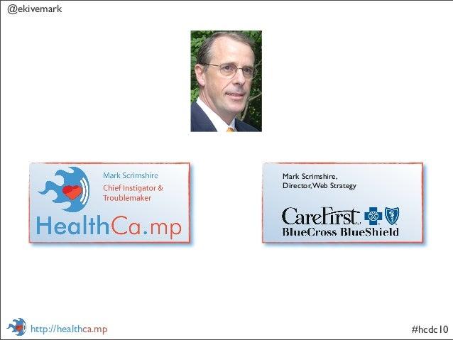 @ekivemark #hcdc10http://healthca.mp Mark Scrimshire, Director,Web Strategy