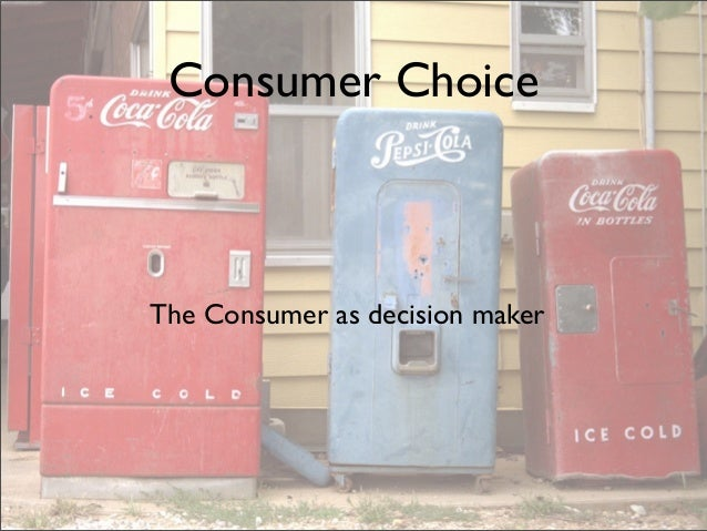 Consumer Choice The Consumer as decision maker