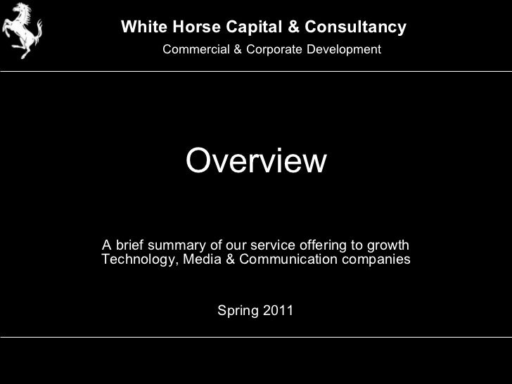 Overview A brief summary of our service offering to growth Technology, Media & Communication companies Spring 2011 White H...
