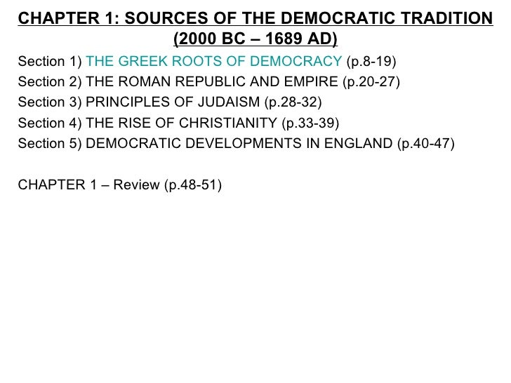 CHAPTER 1: SOURCES OF THE DEMOCRATIC TRADITION               (2000 BC – 1689 AD)Section 1) THE GREEK ROOTS OF DEMOCRACY (p...