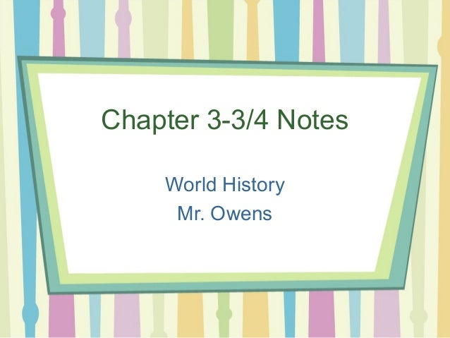 Chapter 3-3/4 Notes World History Mr. Owens