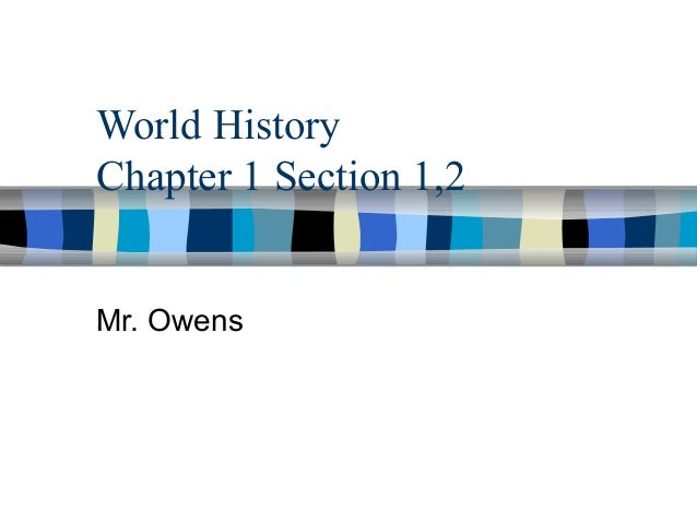 World History Chapter 1 Section 1,2 Mr. Owens