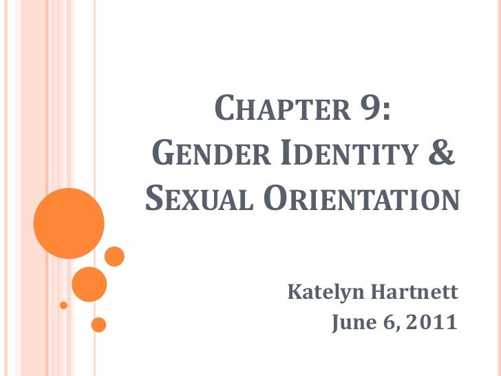 Chapter 9: Gender Identity & Sexual Orientation<br />Katelyn Hartnett<br />June 6, 2011<br />