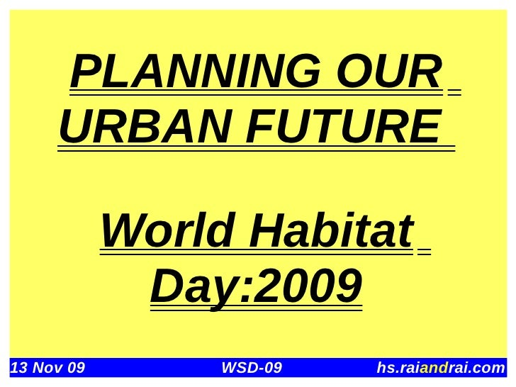 PLANNING OUR      URBAN FUTURE              World Habitat              Day:2009 13 Nov 09        WSD-09   hs.raiandrai.com