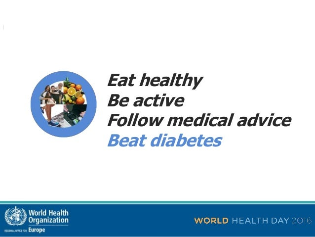 World Health Day 2016 Beat Diabetes 2 Eat Healthy Be Active Follow Medical Advice