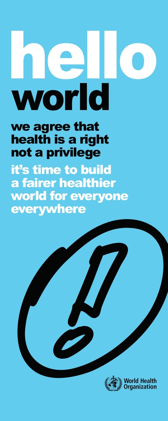 we agree that health is a right not a privilege it's time to build a fairer healthier world for everyone everywhere hello ...