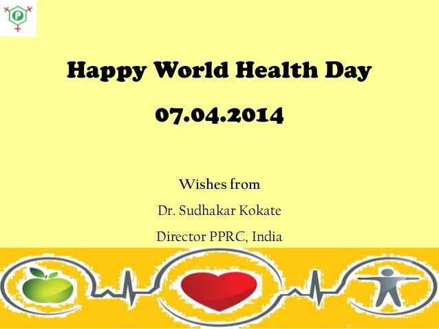 Happy World Health Day 07.04.2014 Wishes from Dr. Sudhakar Kokate Director PPRC, India