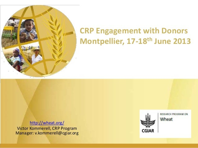 CRP Engagement with DonorsMontpellier, 17-18th June 2013http://wheat.org/Victor Kommerell, CRP ProgramManager: v.kommerell...