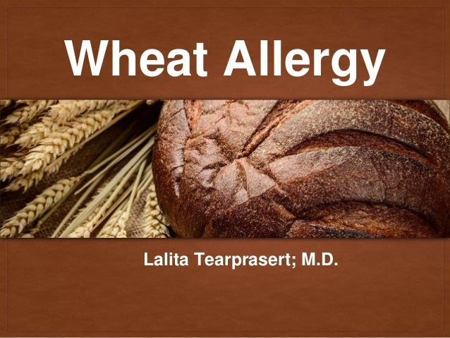 Wheat Allergy Lalita Tearprasert; M.D.
