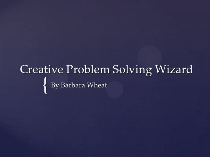 Creative Problem Solving Wizard<br />By Barbara Wheat<br />