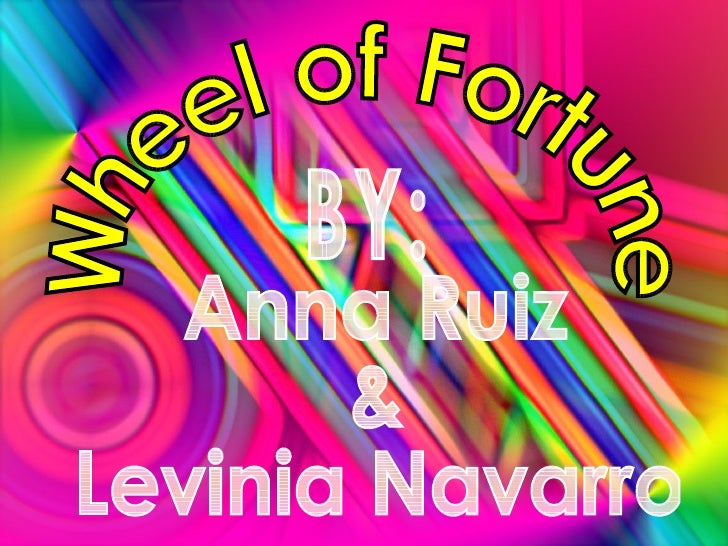 Wheel of Fortune Anna Ruiz  &  Levinia Navarro BY: