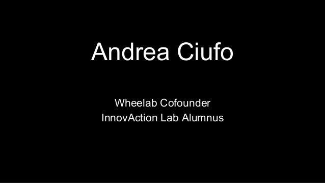 Andrea Ciufo Wheelab Cofounder InnovAction Lab Alumnus