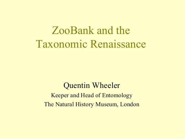 ZooBank and theTaxonomic RenaissanceQuentin WheelerKeeper and Head of EntomologyThe Natural History Museum, London