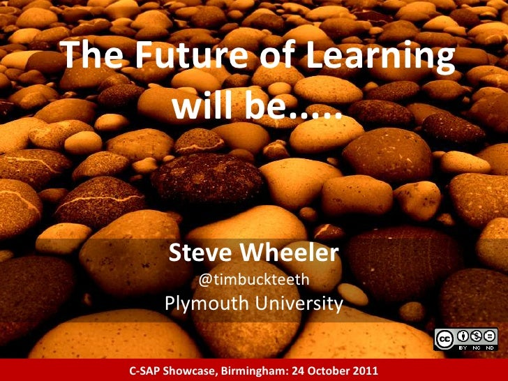 The Future of Learning      will be.....         Steve Wheeler              @timbuckteeth         Plymouth University   C-...