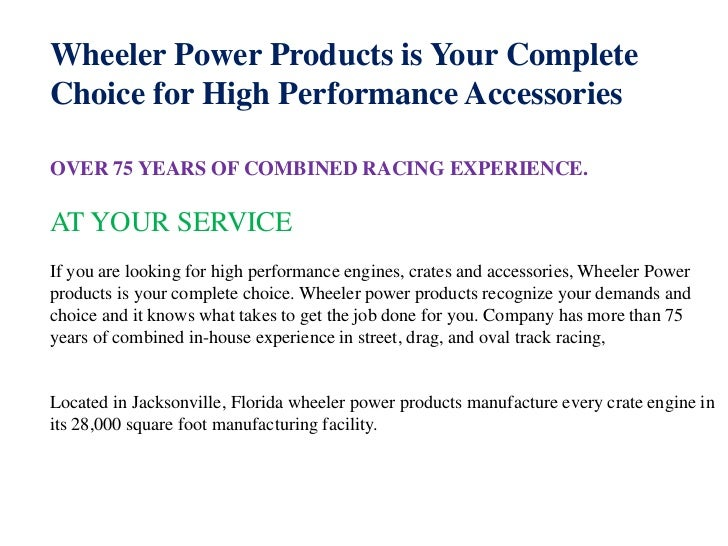 Wheeler Power Products is Your CompleteChoice for High Performance AccessoriesOVER 75 YEARS OF COMBINED RACING EXPERIENCE....