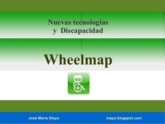 José María Olayo olayo.blogspot.comNuevas tecnologíasy DiscapacidadWheelmap