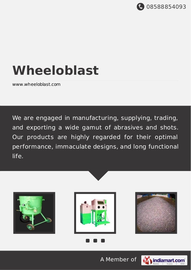 08588854093 A Member of Wheeloblast www.wheeloblast.com We are engaged in manufacturing, supplying, trading, and exporting...