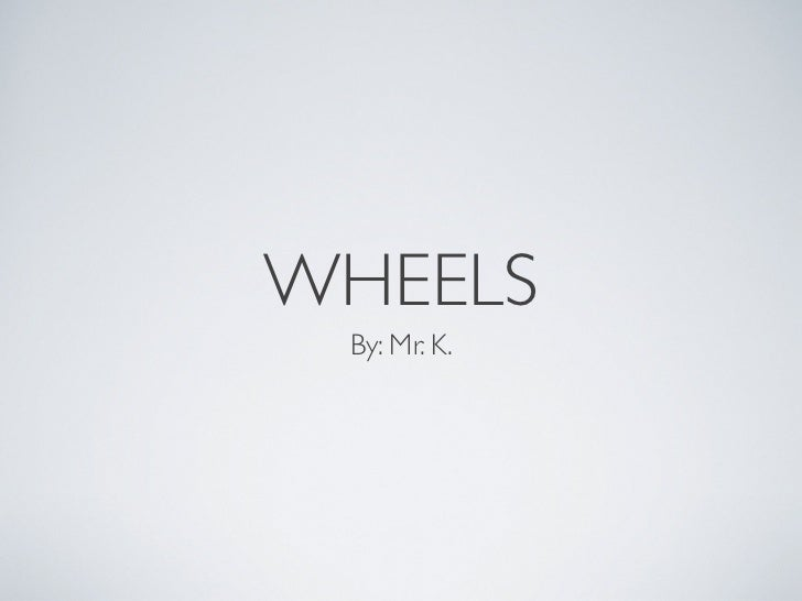 WHEELS By: Mr. K.