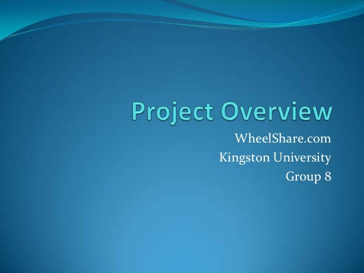 Project Overview<br />WheelShare.com<br />Kingston University<br />Group 8<br />