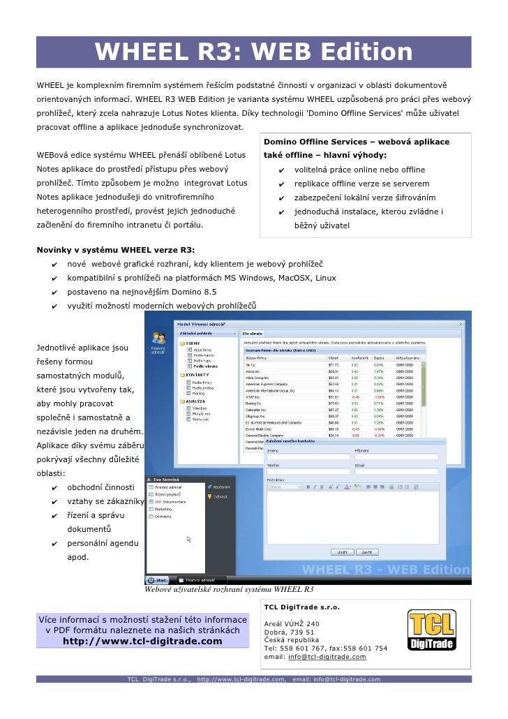 WHEEL R3: WEB Edition WHEEL je komplexním firemním systémem řešícím podstatné činnosti v organizaci v oblasti dokumentově ...