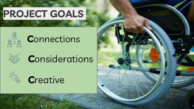 Connections Considerations Creative PROJECT GOALS