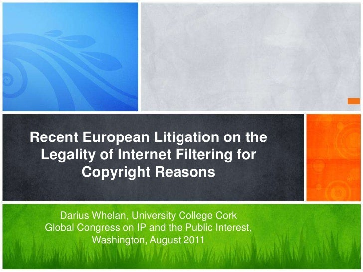 Recent European Litigation on the Legality of Internet Filtering for Copyright Reasons<br />Darius Whelan, University Coll...