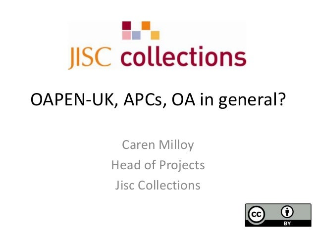 OAPEN-UK, APCs, OA in general? Caren Milloy Head of Projects Jisc Collections