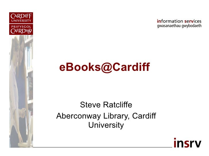 [email_address] Steve Ratcliffe Aberconway Library, Cardiff University