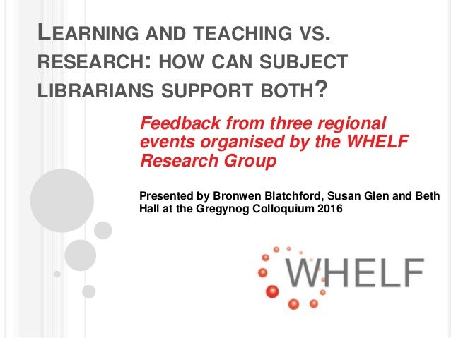 LEARNING AND TEACHING VS. RESEARCH: HOW CAN SUBJECT LIBRARIANS SUPPORT BOTH? Feedback from three regional events organised...