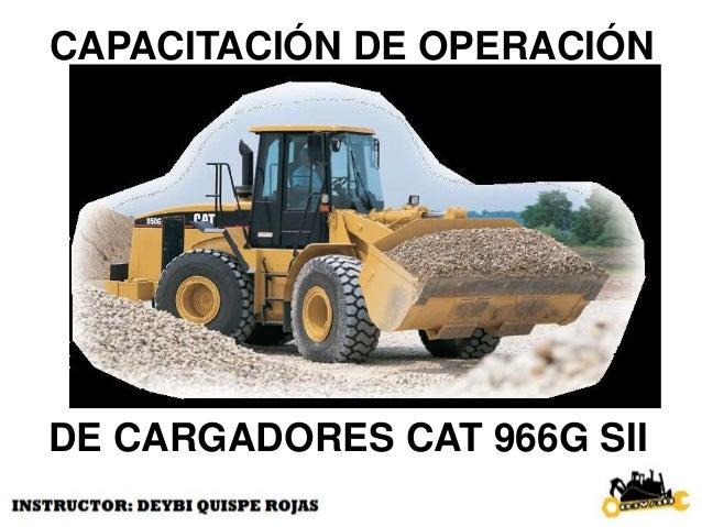 CAPACITACIÓN DE OPERACIÓN DE CARGADORES CAT 966G SII