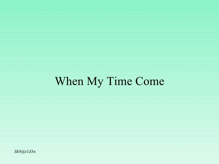 When My Time Come [email_address]