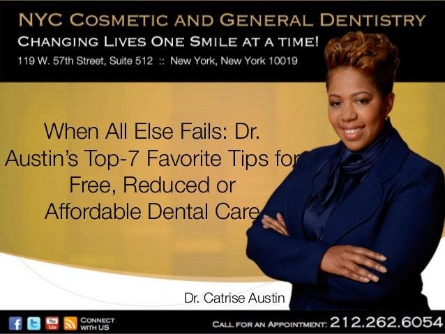 When All Else Fails: Dr. Austin's Top-7 Favorite Tips for Free, Reduced or! Affordable Dental Care   Dr. Catrise Austin