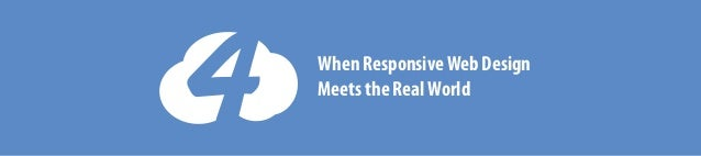 When ResponsiveWeb Design Meets the RealWorld