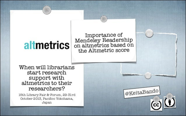 Importance of Mendeley Readership on altmetrics based on the Altmetric score  When will librarians start research support ...