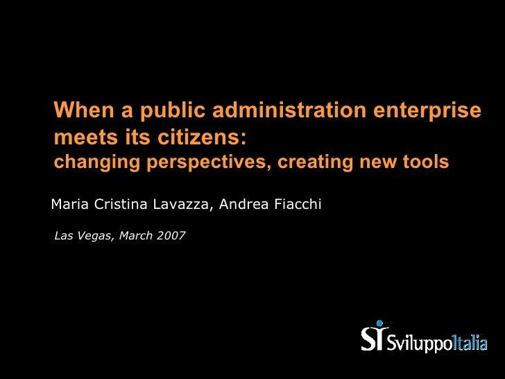 Maria Cristina Lavazza, Andrea Fiacchi <ul><li>When a public administration enterprise meets its citizens:  changing persp...