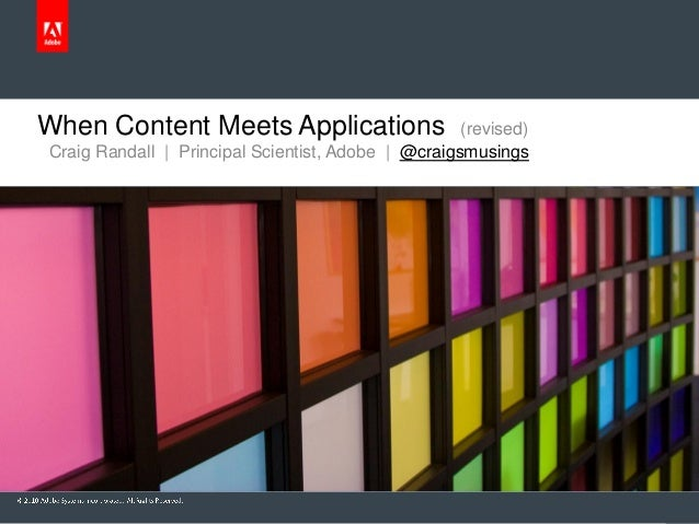 Craig Randall | Principal Scientist, Adobe | @craigsmusings When Content Meets Applications (revised)