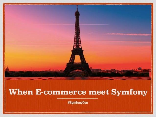 When E-commerce meet Symfony #SymfonyCon