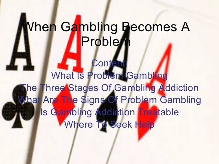 When Gambling Becomes A Problem Content: What Is Problem Gambling The Three Stages Of Gambling Addiction What Are The Sign...