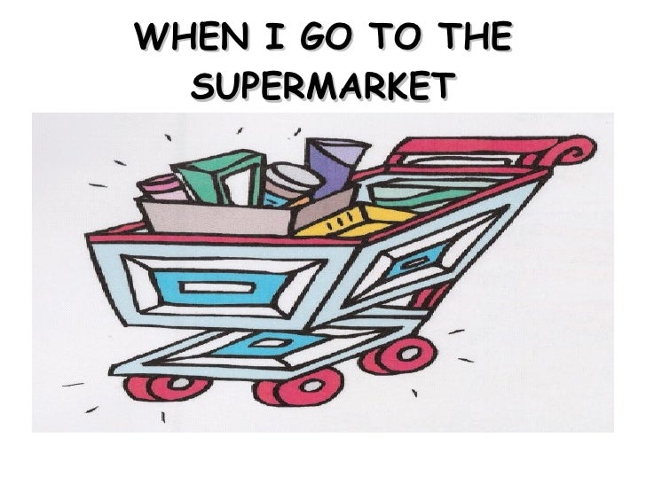 WHEN I GO TO THE SUPERMARKET