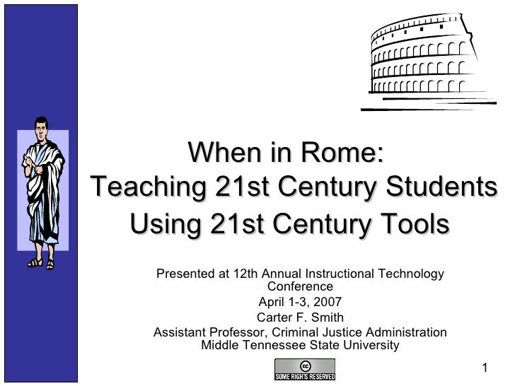 When in Rome:  Teaching 21st Century Students Using 21st Century Tools   Presented at 12th Annual Instructional Technology...