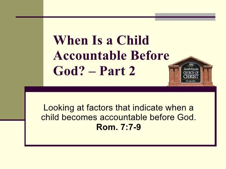 When Is a Child Accountable Before  God? – Part 2 Looking at factors that indicate when a child becomes accountable before...