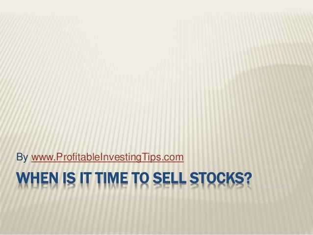 WHEN IS IT TIME TO SELL STOCKS? By www.ProfitableInvestingTips.com