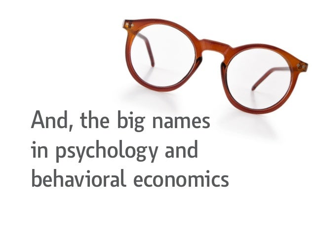And, the big names in psychology and behavioral economics