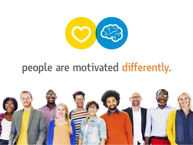 people are motivated differently.