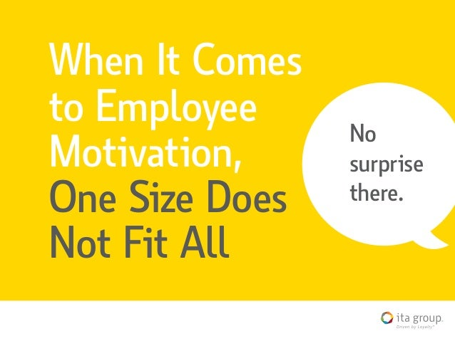 No surprise there. When It Comes to Employee Motivation, One Size Does Not Fit All