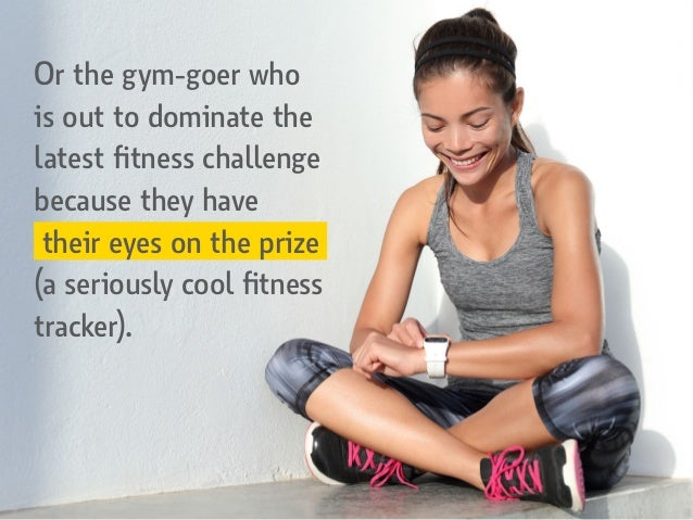 Or the gym-goer who is out to dominate the latest fitness challenge because they have their eyes on the prize (a seriously...