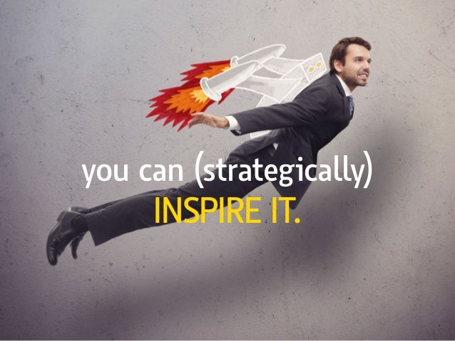 you can (strategically) INSPIRE IT.