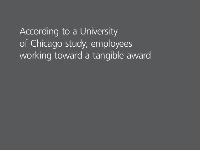 According to a University of Chicago study, employees working toward a tangible award