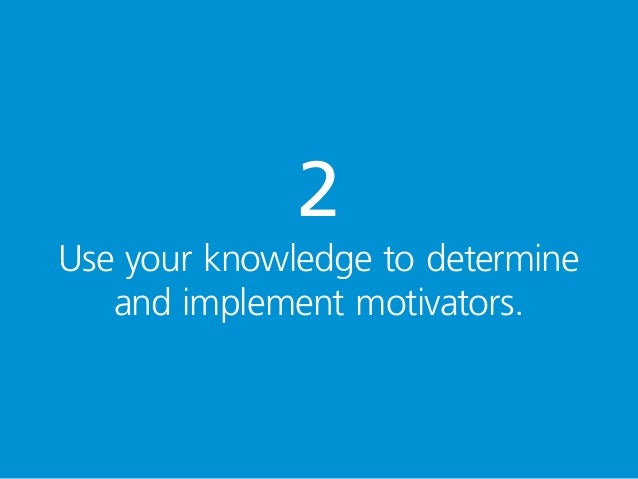 2 Use your knowledge to determine and implement motivators.
