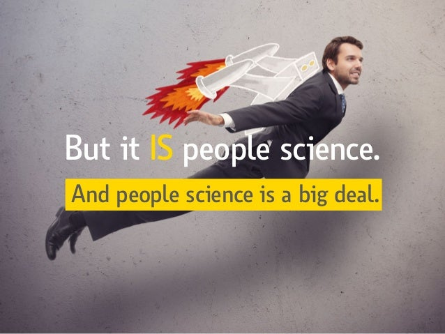 But it IS people science. And people science is a big deal.